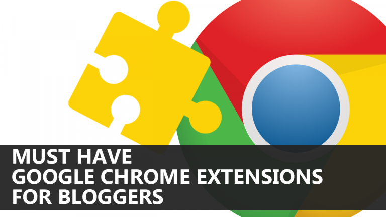 Must Have Google Chrome Extensions For Bloggers